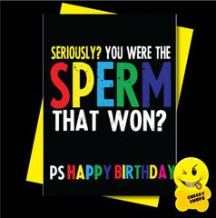 Offensive Birthday Card Seriously? You were the sperm that won ? C918