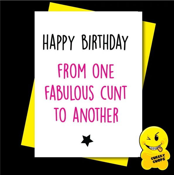 Offensive Birthday Card Happy Birthday from one fabulous cunt to another - C919