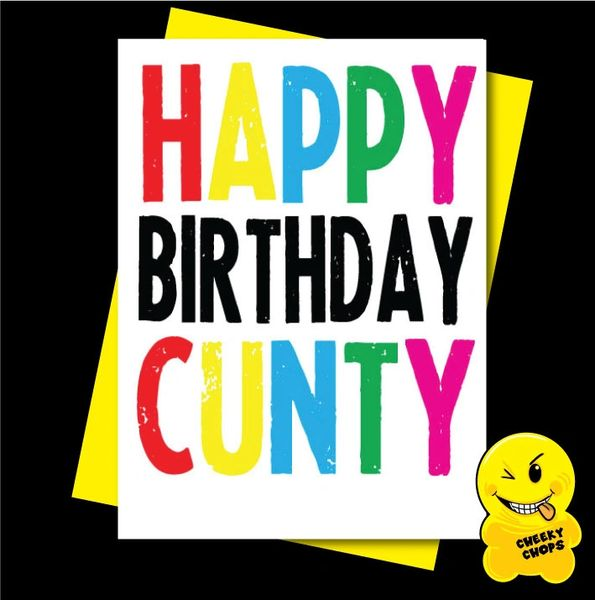 Offensive Birthday Card - Happy Birthday Cunty