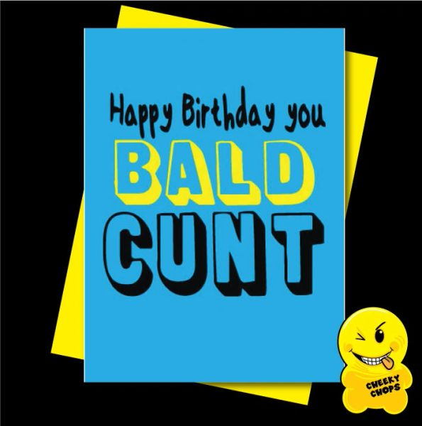 Happy Birthday you Bald cunt