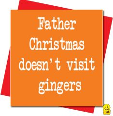 Father Christmas doesn't visit gingers
