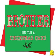 Brother got you a christmas card