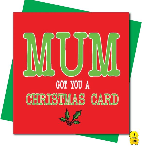 Mum got you a christmas card