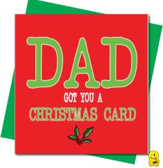 DAD - got you a Christmas card