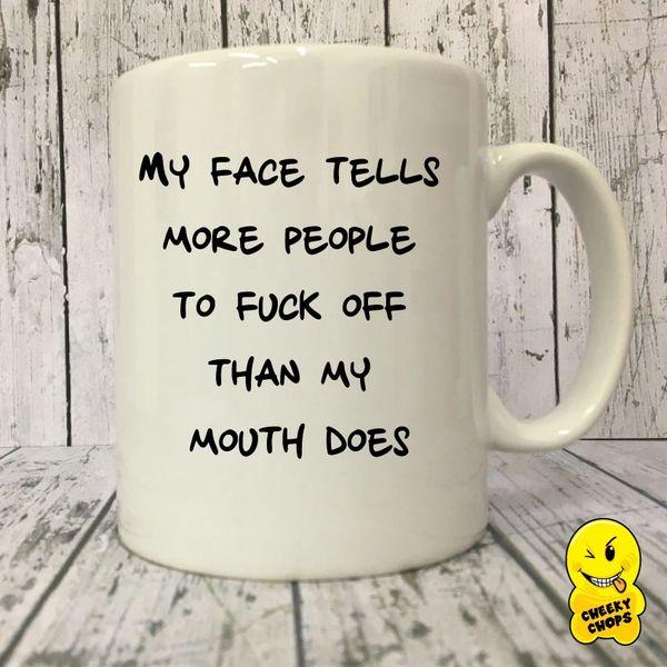Cheeky Mug - My Face Tells More People To Fuck Off - MUG209