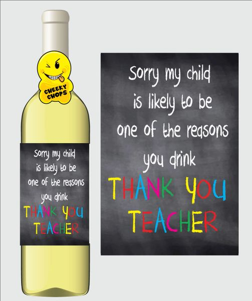 Wine Label - Sorry my child is likely to be one of the reasons you drink thank you teacher Teacher Thank you
