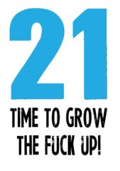 Birthday Card - 21 TIME TO GROW UP - C25
