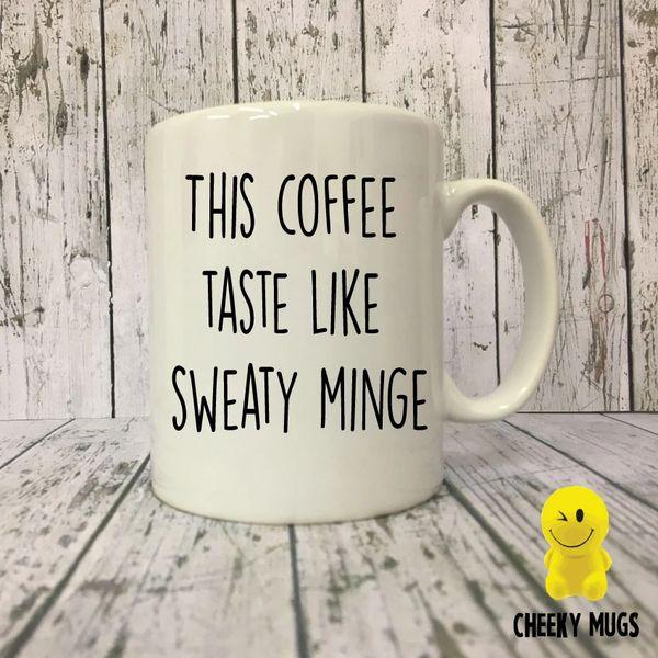 Cheeky Mug -This Coffee Tastes Like Sweaty Minge - MUG18