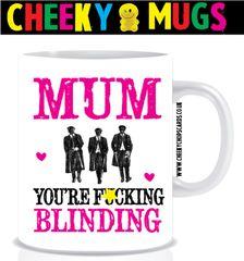 Mug - Mum you're F*cking Blinding - Peaky Blinders - MUG153