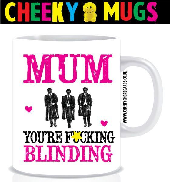 Cheeky Mug - Mum you're F*cking Blinding - Peaky Blinders - MUG153