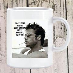 I Feel Like Doing Brad Pitt Mug