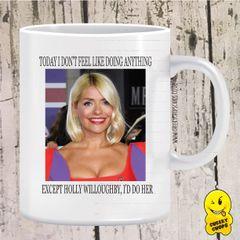 I Feel Like Doing Holly Willoughby Mug