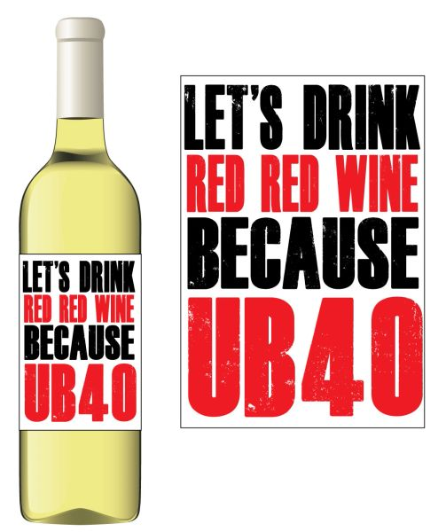 Novelty Wine bottle label Gift Let's drink red wine because UB40