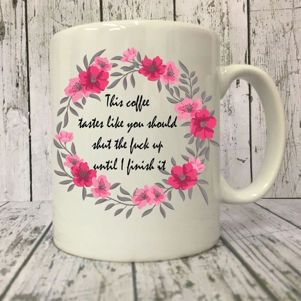 Rude funny mug - This coffee taste like you should shut the fuck up until I finish it - MUG214