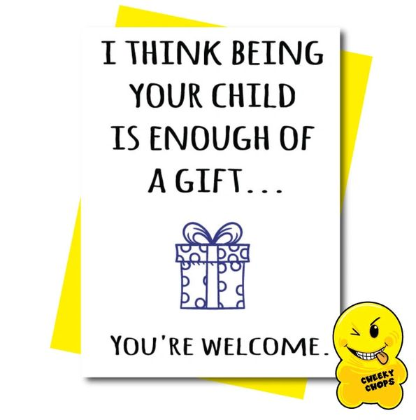 BEING YOUR CHILD IS GIFT ENOUGH CARD - C15