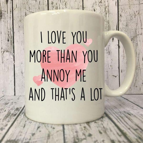 Cheeky mug - I love you more than you annoy me -MUG224