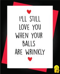 I'll still love you when your balls are wrinkly A59