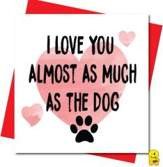 I love you almost as much as the dog V102
