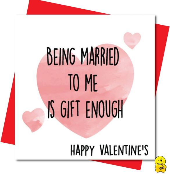 Being married to me is gift enough V94