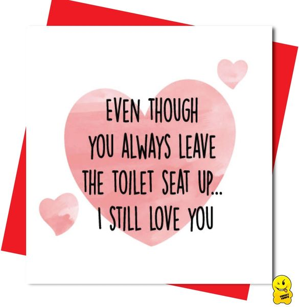 Even though you always leave the toilet seat up... I still love you V90