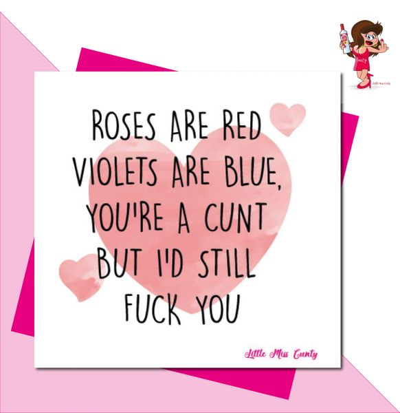 Little Miss Cunty Greeting Card - ROSES ARE RED VIOLETS ARE BLUE, YOU'RE A CUNT BUT I'D STILL FUCK YOU LMC23