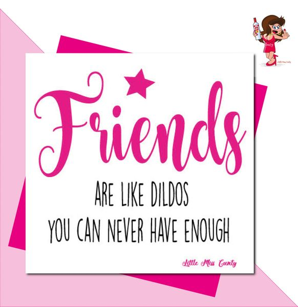 Little Miss Cunty Greeting Card - Friends are like dildos you can never have enough LMC18