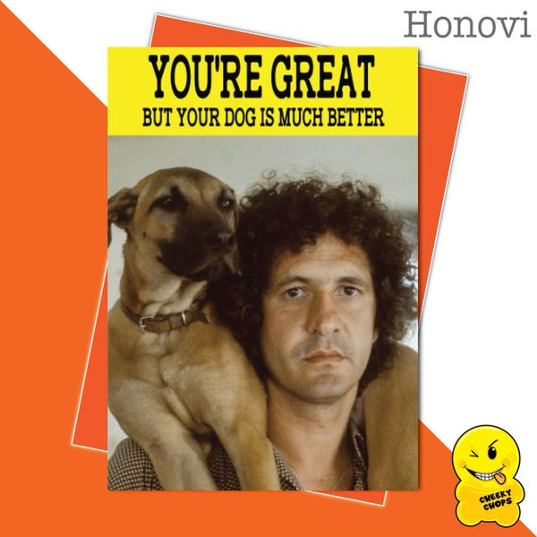 Cheeky Honovi Birthday Cards - You're great, but your dog is much better HON14