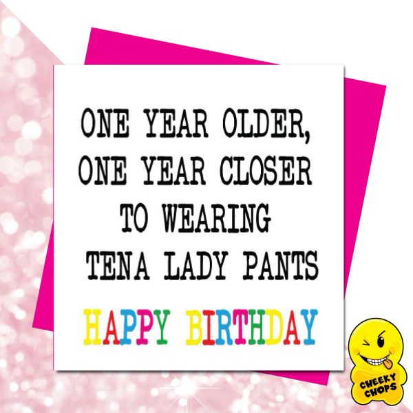 ONE YEAR OLDER, ONE YEAR CLOSER TO WEARING TENA LADY PANTS GIRL19