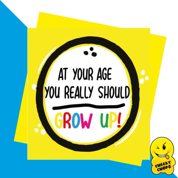 At your age you really should grow up JC04