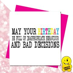 May your Birthday be full of inappropriate behaviour and bad decisions-GIRL12