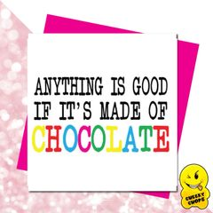 Anything is good if it's made of chocolate- GIRL10