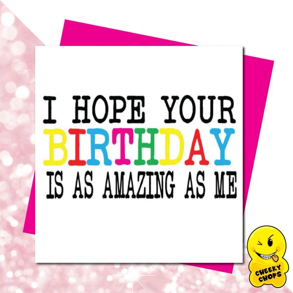 I hope your birthday is amazing as I am- GIRL08