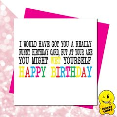 I would have got you a funny Birthday card - GIRL07