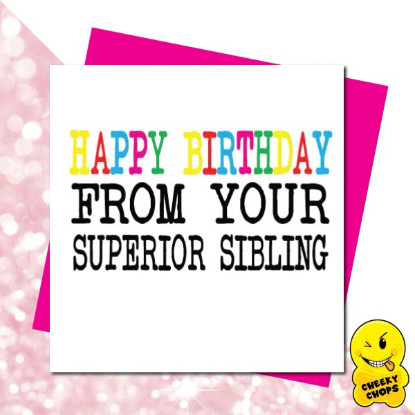 Happy Birthday From your superior sibling -GIRL02