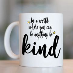 In a world where you can be anything be kind MIND01MUG
