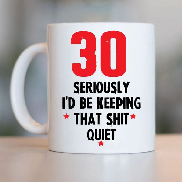 Cheeky Age Mug - 30/40/50/60/70 I would be keeping that shit quiet - MUG700