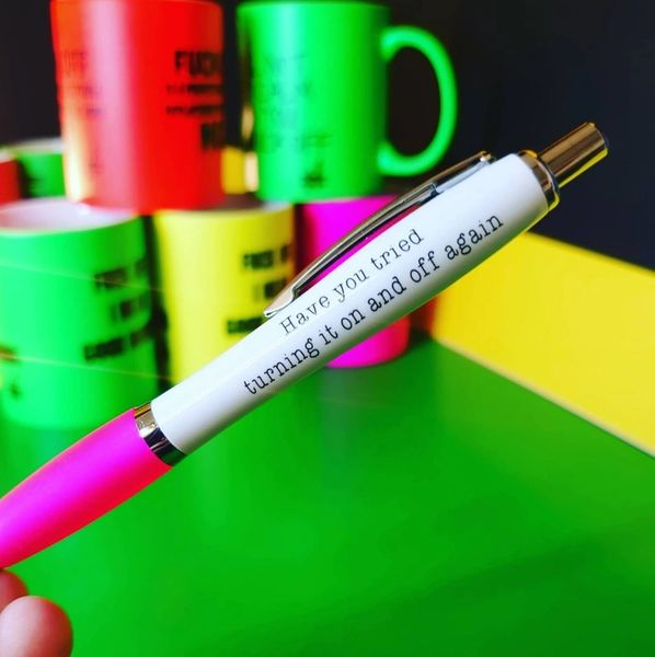 Funny Cheeky Profanity Pen - HAVE YOU TRIED TURNING IT OFF AND BACK ON AGAIN PEN35