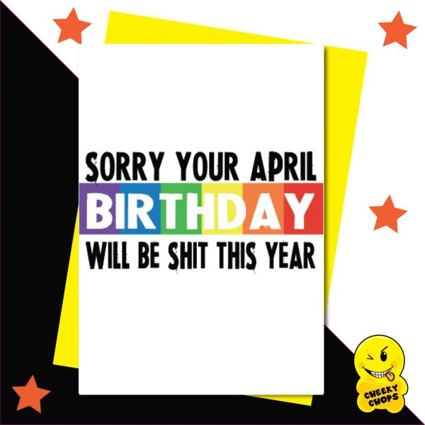 Sorry your April birthday will be shit this year CV05