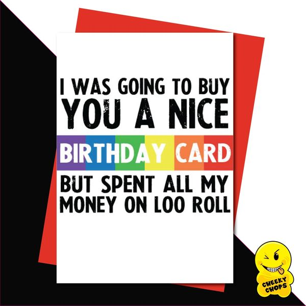 I was going to buy you a nice card, but spent all my money on loo roll CV06