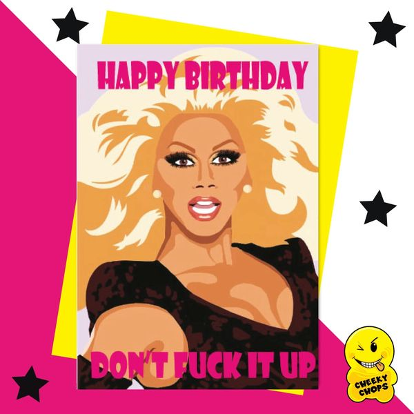 Rupaul Birthday Card - Happy Birthday and don't fuck it up IN14