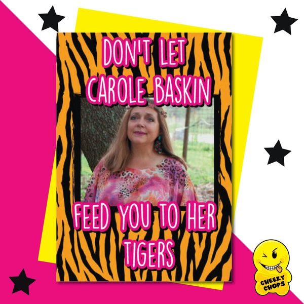 Don't let Carole Baskin feed you to your tigers IN19