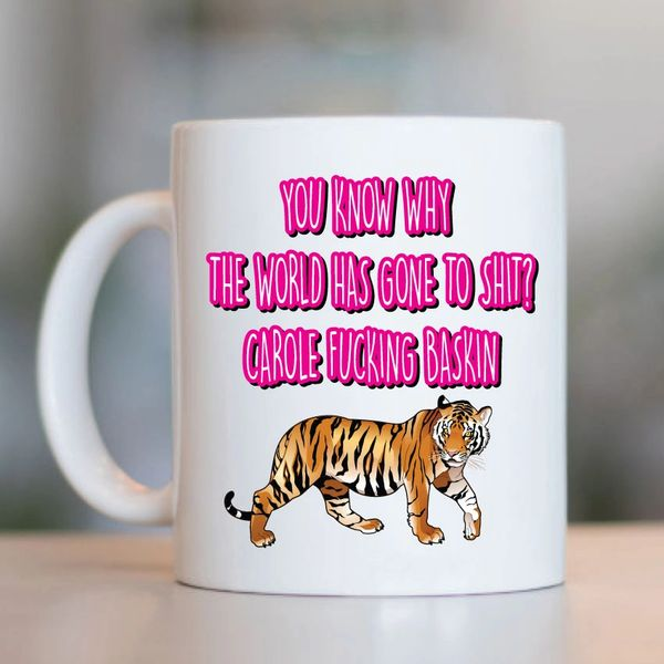 Cheeky Mug - You Know Why The World Has Gone To Shit? - Carole Baskin - MUG726