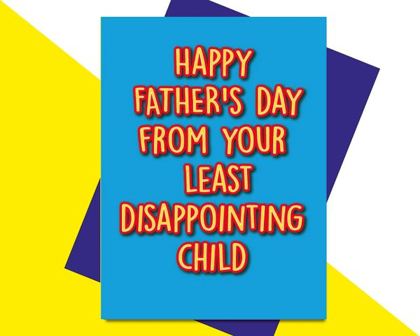 Happy FATHERS's day from your least disappointing child F57