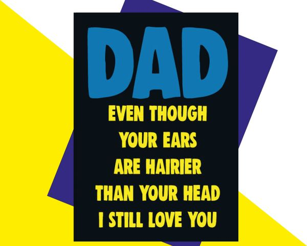 DAD even though your ears are hairier than your head i still love you F76