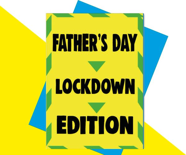 Fathers Day: Lockdown Edition F89