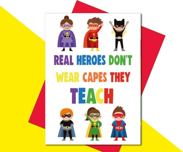 Teacher card - Real heroes don't wear capes they teach K21