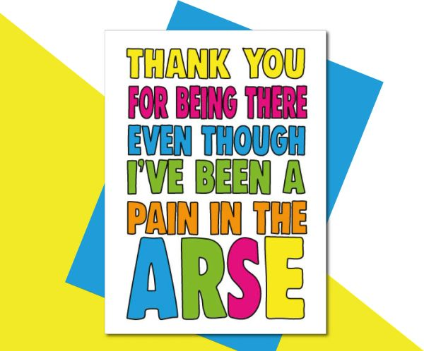Thank you for being there even though i've been a pain in the arse TOY11