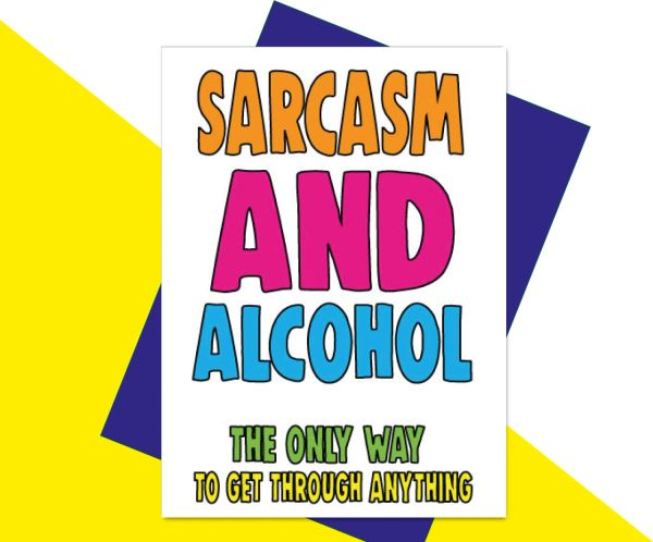 SARCASM AND ALCOHOL - THE ONLY WAY TO GET THROUGH ANYTHING CV23