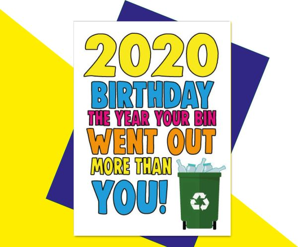 2020 Birthday the year the bin went out more than you CV25