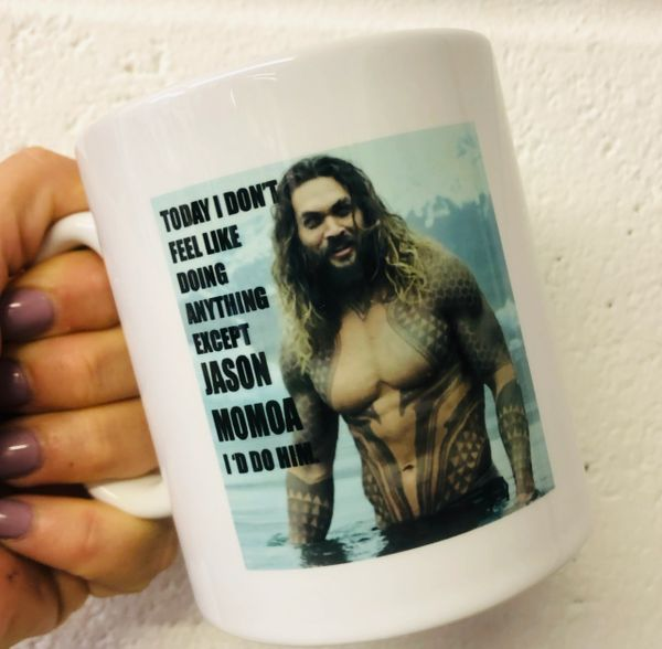 Mug - I would do Jason Momoa